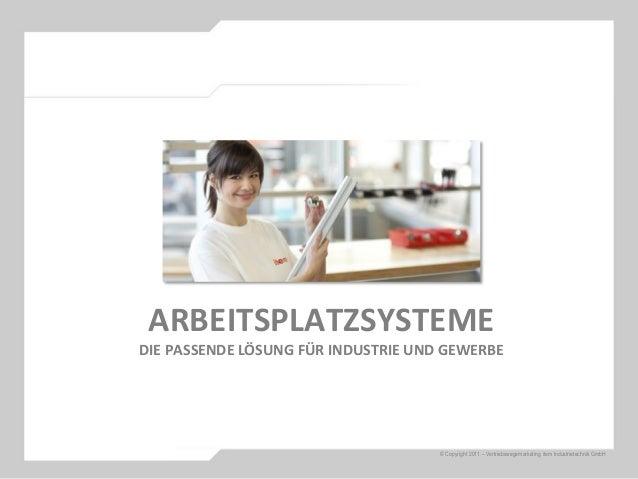 ARBEITSPLATZSYSTEME DIE PASSENDE LÖSUNG FÜR INDUSTRIE UND GEWERBE © Copyright 2011 – Vertriebswegemarketing item Industrie...