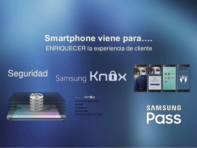 ENRIQUECER la experiencia de cliente Smartphone viene para…. Seguridad