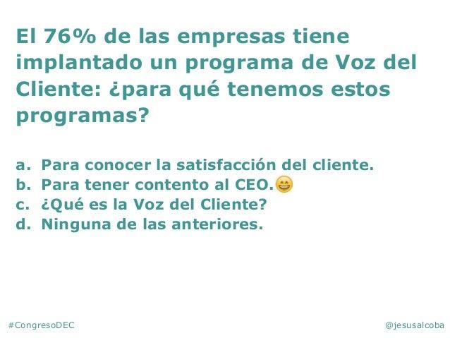 #CongresoDEC @jesusalcoba El 76% de las empresas tiene implantado un programa de Voz del Cliente: ¿para qué tenemos estos ...