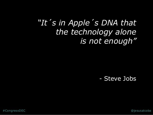 """""""It´s in Apple´s DNA that the technology alone is not enough"""" - Steve Jobs #CongresoDEC @jesusalcoba"""
