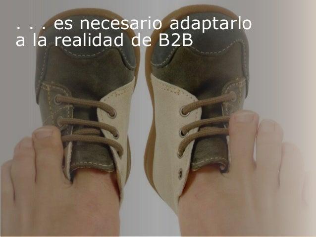 . . . es necesario adaptarlo a la realidad de B2B