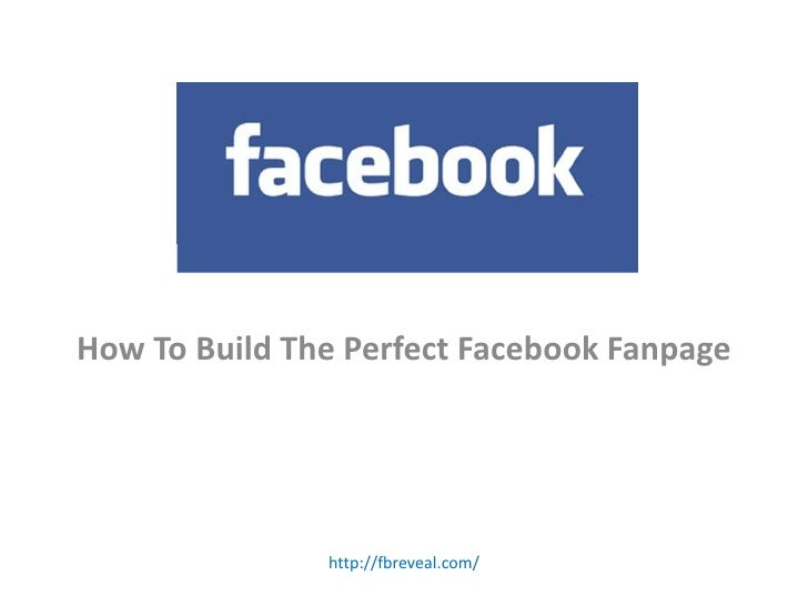 How To Build The Perfect FacebookFanpage<br />http://fbreveal.com/<br />for sbdc                                         ©...