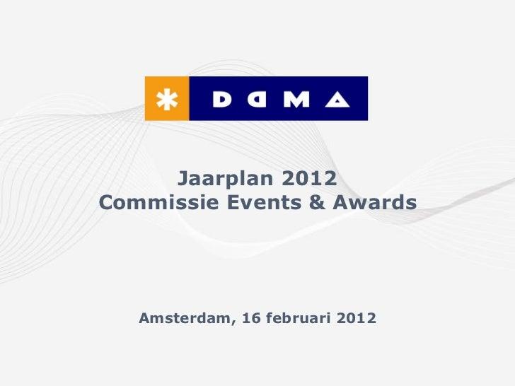 Jaarplan 2012Commissie Events & Awards   Amsterdam, 16 februari 2012