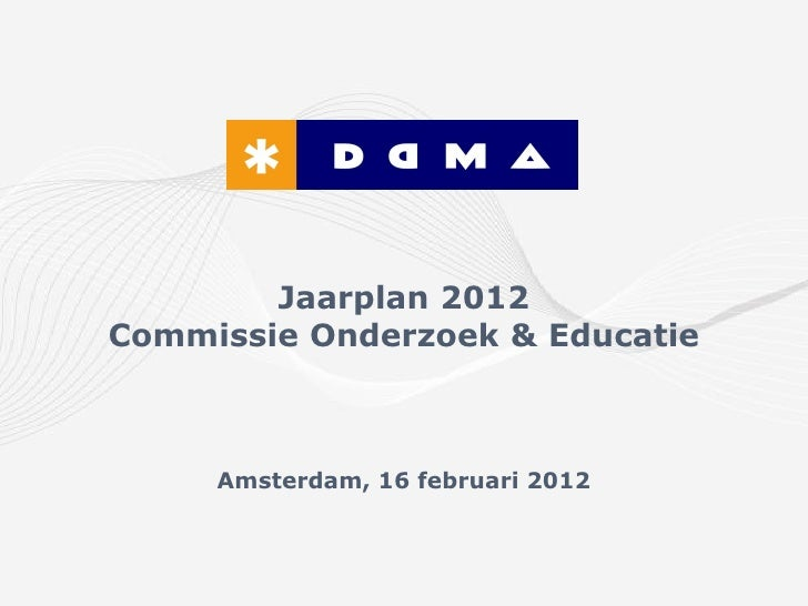 Jaarplan 2012Commissie Onderzoek & Educatie     Amsterdam, 16 februari 2012