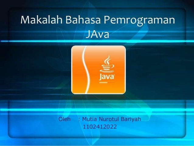 Makalah Bahasa Pemrograman JAva  Oleh  : Mutia Nurotul Bariyah 1102412022