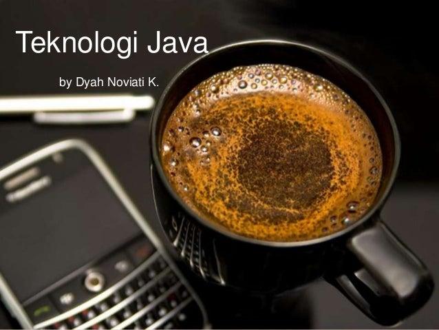 Teknologi Java by Dyah Noviati K.  Page 1