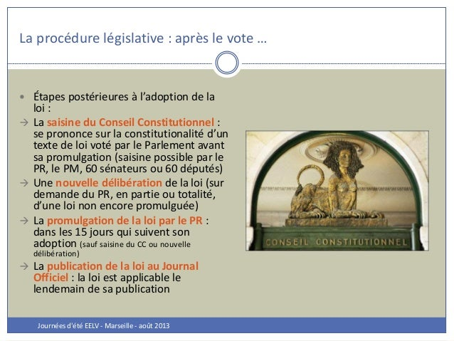 La procédure législative : après le vote … Journées d'été EELV - Marseille - août 2013  Étapes postérieures à l'adoption ...