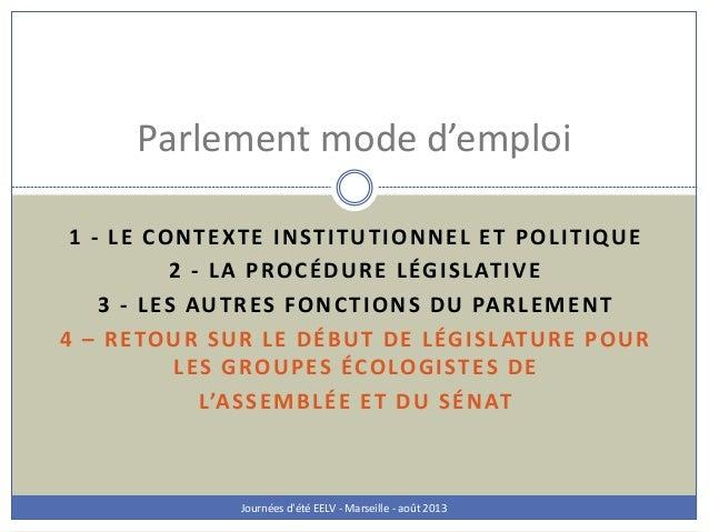 1 - LE CONTEXTE INSTITUTIONNEL ET POLITIQUE 2 - LA PROCÉDURE LÉGISLATIVE 3 - LES AUTRES FONCTIONS DU PARLEMENT 4 – RETOUR ...