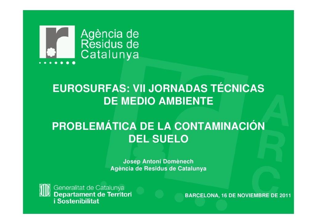 EUROSURFAS: VII JORNADAS TÉCNICAS       DE MEDIO AMBIENTEPROBLEMÁTICA DE LA CONTAMINACIÓN           DEL SUELO            J...