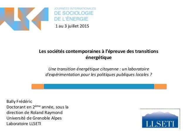 Bally Frédéric Doctorant en 2ème année, sous la direction de Roland Raymond Université de Grenoble Alpes Laboratoire LLSET...