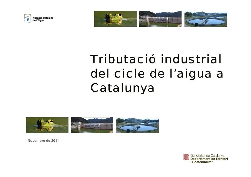Tributació industrial                   del cicle de l'aigua a                   CatalunyaNovembre de 2011                ...