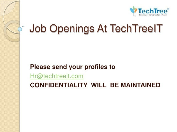 Job Openings At TechTreeITPlease send your profiles toHr@techtreeit.comCONFIDENTIALITY WILL BE MAINTAINED