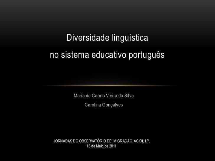 Diversidade linguísticano sistema educativo português          Maria do Carmo Vieira da Silva                Carolina Gonç...