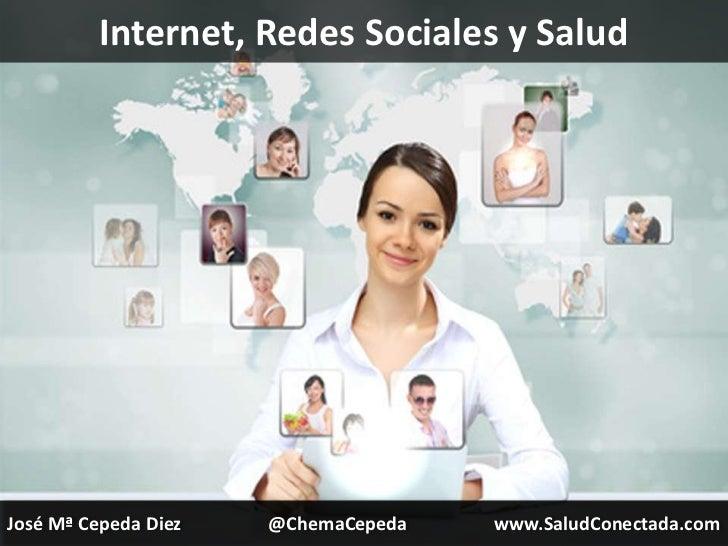 Internet, Redes Sociales y SaludJosé Mª Cepeda Diez   @ChemaCepeda   www.SaludConectada.com