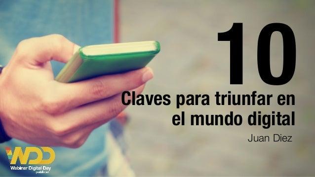 Claves para triunfar en el mundo digital 10 Juan Diez
