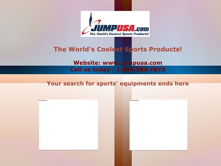 The World's Coolest Sports Products! Website: www.jumpusa.com Call us today : 1.800.586.7872 Your search for sports' equip...