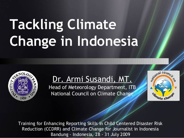 Tackling Climate Change in Indonesia Dr. Armi Susandi, MT. Head of Meteorology Department, ITB National Council on Climate...