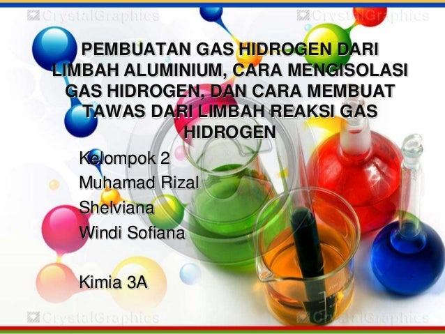 PEMBUATAN GAS HIDROGEN DARI LIMBAH ALUMINIUM, CARA MENGISOLASI GAS HIDROGEN, DAN CARA MEMBUAT TAWAS DARI LIMBAH REAKSI GAS...