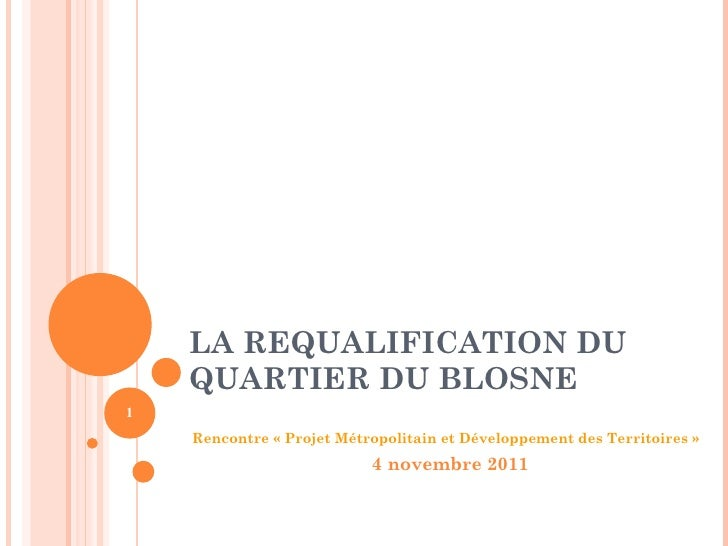 LA REQUALIFICATION DU QUARTIER DU BLOSNE  Rencontre «Projet Métropolitain et Développement des Territoires» 4 novembre ...