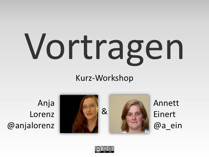 Vortragen              Kurz-Workshop       Anja                   Annett     Lorenz        &          Einert@anjalorenz   ...