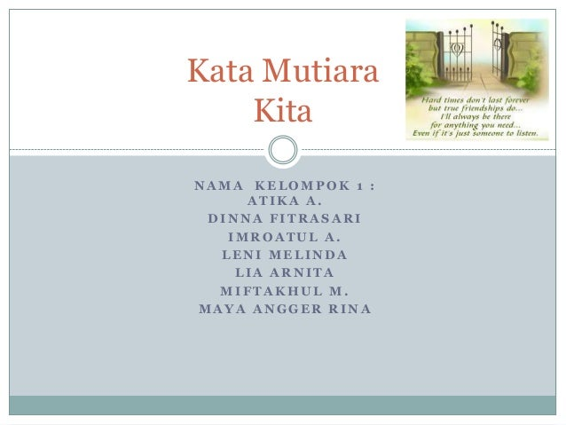 Kata Mutiara    KitaNAMA KELOMPOK 1 :     ATIKA A. DINNA FITRASARI   IMROATUL A.  LENI MELINDA    LIA ARNITA  MIFTAKHUL M....
