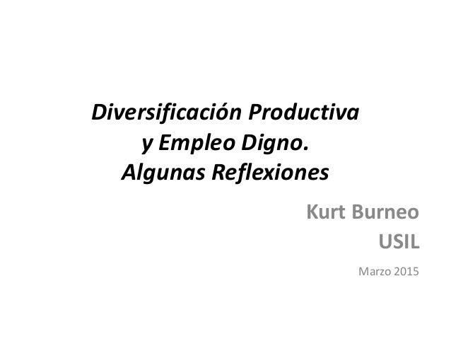 Diversificación Productiva y Empleo Digno. Algunas Reflexiones Kurt Burneo USIL Marzo 2015