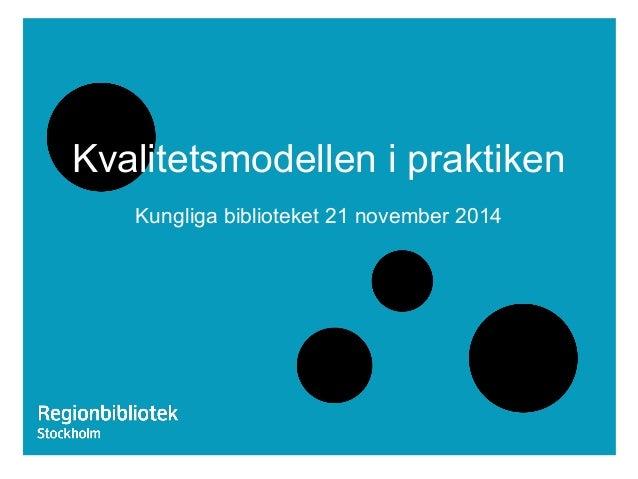 Kvalitetsmodellen i praktiken Kungliga biblioteket 21 november 2014