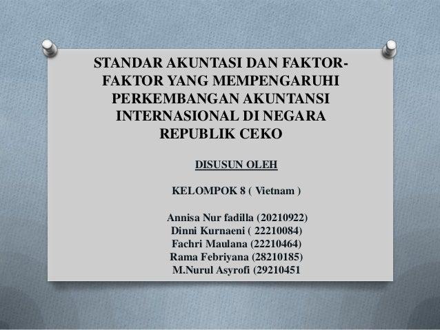 STANDAR AKUNTASI DAN FAKTOR- FAKTOR YANG MEMPENGARUHI PERKEMBANGAN AKUNTANSI INTERNASIONAL DI NEGARA REPUBLIK CEKO DISUSUN...