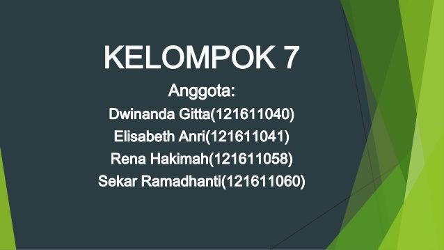 KELOMPOK 7 Anggota: Dwinanda Gitta(121611040) Elisabeth Anri(121611041) Rena Hakimah(121611058) Sekar Ramadhanti(121611060...
