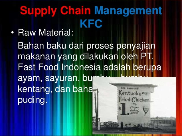 supply chain of kfc Kentucky fried chicken - kfc the fast moving consumer goods supply chain requirements fmcg or cpg(consumer package goods) refers to the rapid consumption of consumers cpg market is a typical mass consumer market, the market capacity.