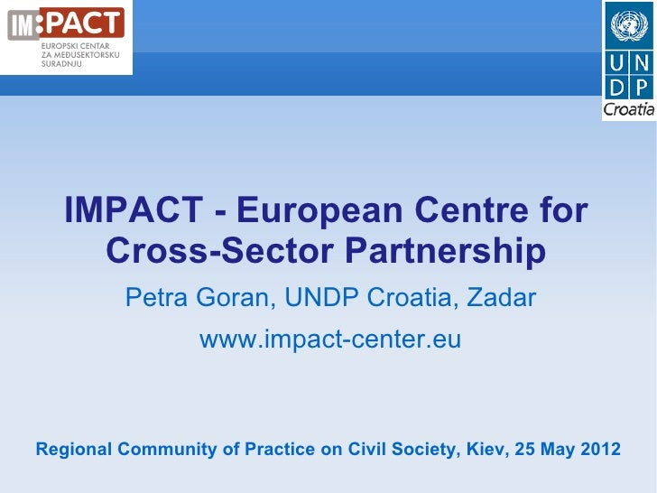 IMPACT - European Centre for     Cross-Sector Partnership          Petra Goran, UNDP Croatia, Zadar                  www.i...