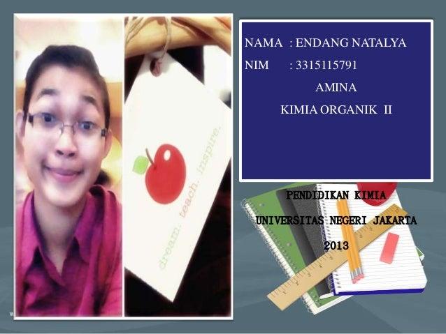 NAMA : ENDANG NATALYANIM    : 3315115791           AMINA      KIMIA ORGANIK II      PENDIDIKAN KIMIA UNIVERSITAS NEGERI JA...