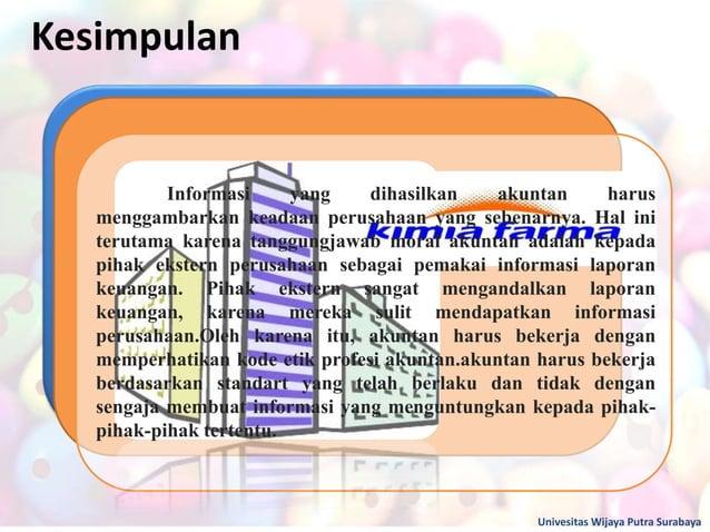Kesimpulan Univesitas Wijaya Putra Surabaya Informasi yang dihasilkan akuntan harus menggambarkan keadaan perusahaan yang ...