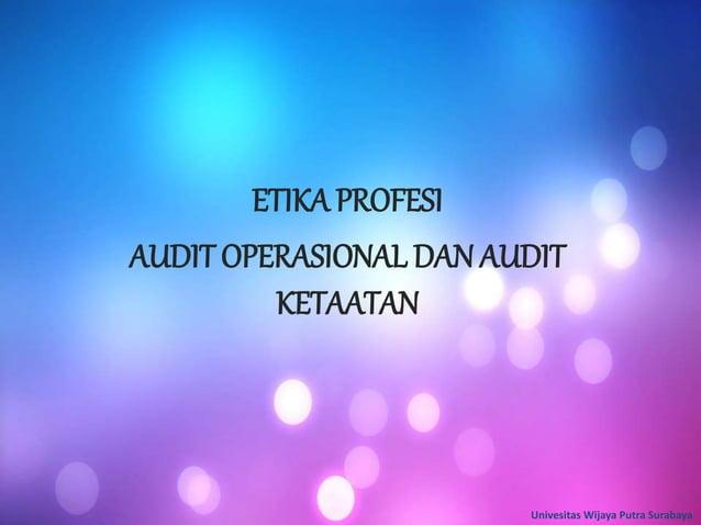 ETIKA PROFESI AUDITOPERASIONAL DAN AUDIT KETAATAN Univesitas Wijaya Putra Surabaya