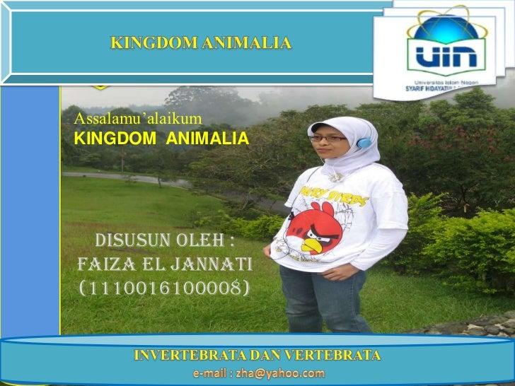 KINGDOM ANIMALIAAssalamu'alaikumKINGDOM ANIMALIA  Disusun oleh :Faiza El Jannati(1110016100008)