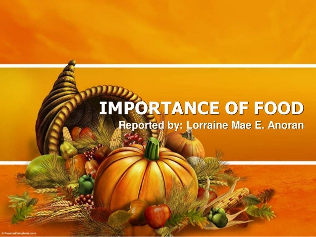 IMPORTANCE OF FOOD Reported by: Lorraine Mae E. Anoran
