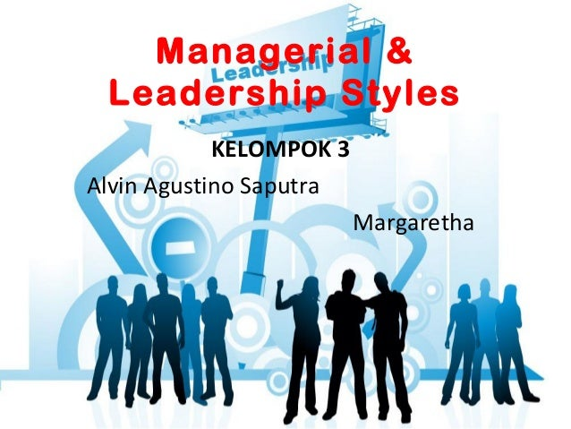 Managerial &Leadership StylesKELOMPOK 3Alvin Agustino SaputraMargaretha
