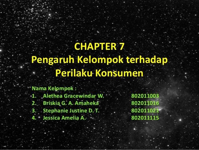 CHAPTER 7 Pengaruh Kelompok terhadap Perilaku Konsumen Nama Kelompok : 1. Alethea Gracewindar W. 802011003 2. Briskia G. A...