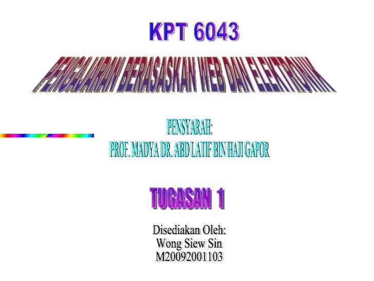 KPT 6043 PENGAJARAN BERASASKAN WEB DAN ELEKTRONIK PENSYARAH: PROF. MADYA DR. ABD LATIF BIN HAJI GAPOR Disediakan Oleh: Won...