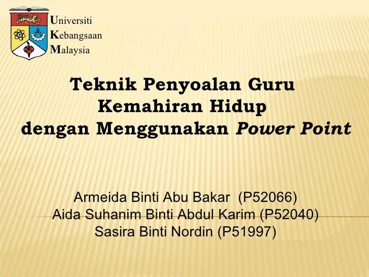 U niversiti K ebangsaan M alaysia Teknik Penyoalan Guru  Kemahiran Hidup  dengan Menggunakan  Power Point Armeida Binti Ab...