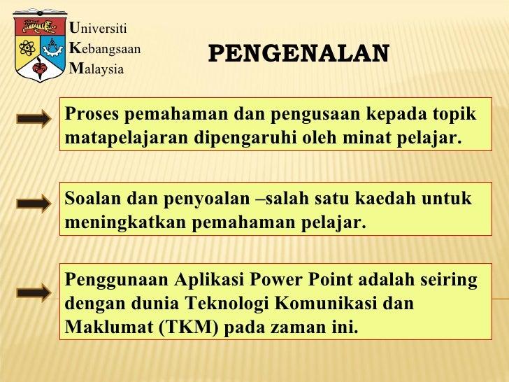 U niversiti K ebangsaan M alaysia PENGENALAN Proses pemahaman dan pengusaan kepada topik matapelajaran dipengaruhi oleh mi...