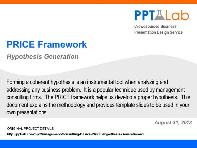 Crowdsourced Business Presentation Design Service PRICE Framework Hypothesis Generation August 31, 2013 Forming a coherent...