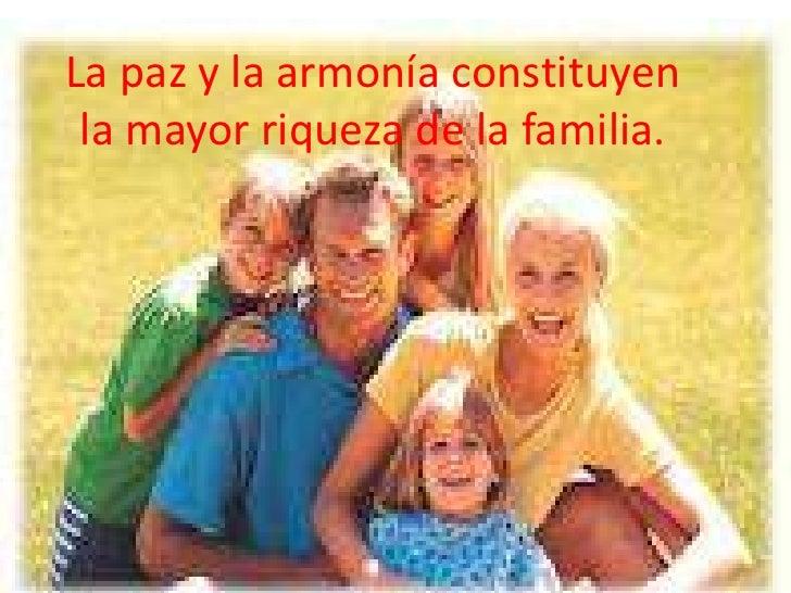 La paz y la armonía constituyen la mayor riqueza de la familia.