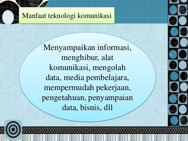 Manfaat teknologi komunikasi      Menyampaikan informasi,            menghibur, alat        komunikasi, mengolah       dat...