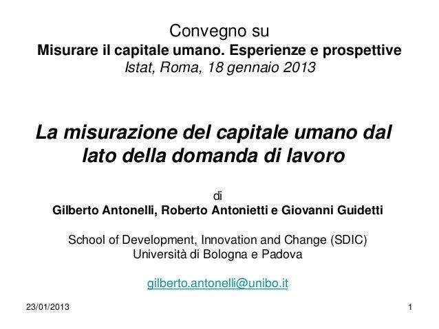 Convegno su  Misurare il capitale umano. Esperienze e prospettive               Istat, Roma, 18 gennaio 2013 La misurazion...