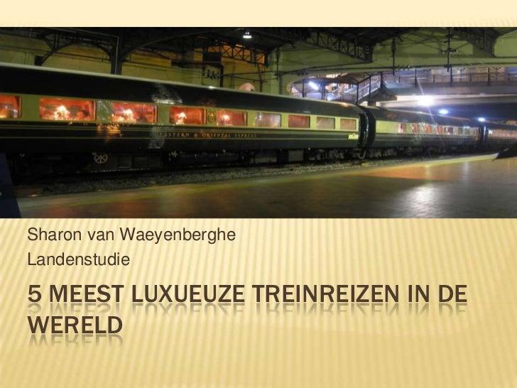 5 meest luxueuze treinreizen in de wereld<br />Sharon van Waeyenberghe<br />Landenstudie<br />