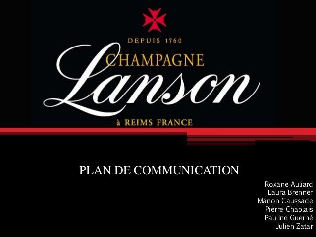 PLAN DE COMMUNICATION Roxane Auliard Laura Brenner Manon Caussade Pierre Chaplais Pauline Guerné Julien Zatar
