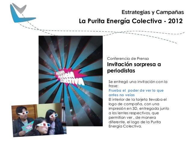 La Purita Energía Colectiva - 2012 Invitación sorpresa a periodistas Se entregó una invitación con la frase: Prueba el pod...