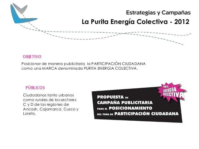 Posicionar de manera publicitaria la PARTICIPACIÓN CIUDADANA como una MARCA denominada PURITA ENERGIA COLECTIVA. OBJETIVO ...