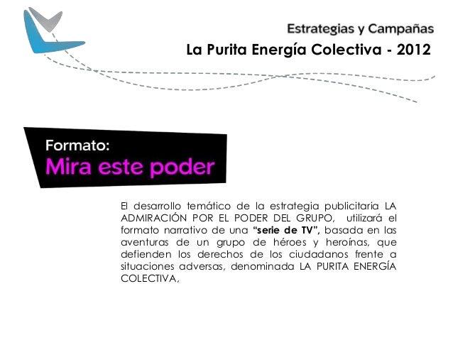 El desarrollo temático de la estrategia publicitaria LA ADMIRACIÓN POR EL PODER DEL GRUPO, utilizará el formato narrativo ...